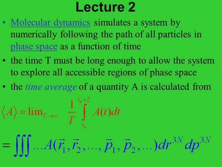 Lecture 2 Molecular dynamics simulates a system by numerically following the path of all particles in phase space as a function of time the time T must.