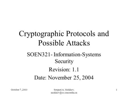 October 7, 2003Serguei A. Mokhov, 1 Cryptographic Protocols and Possible Attacks SOEN321- Information-Systems Security Revision: