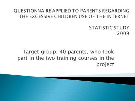 Target group: 40 parents, who took part in the two training courses in the project.