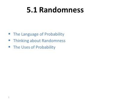 5.1 Randomness  The Language of Probability  Thinking about Randomness  The Uses of Probability 1.