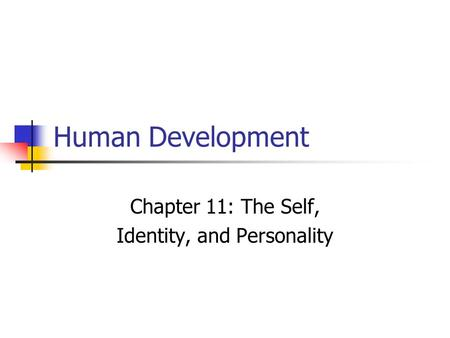 Human Development Chapter 11: The Self, Identity, and Personality.