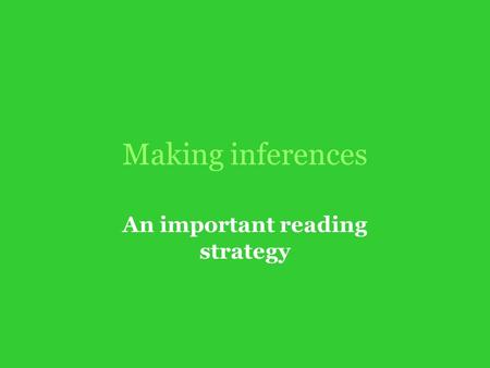 Making inferences An important reading strategy. What is an inference? An inference is a logical guess that readers make using their own background knowledge.