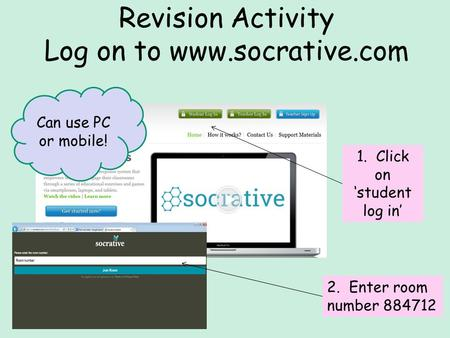Revision Activity Log on to www.socrative.com 1. Click on 'student log in' 2. Enter room number 884712 Can use PC or mobile!