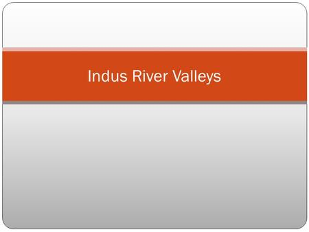 Indus River Valleys. Geography India, Pakistan, and Bangladesh make up…  …the Indian subcontinent Mountains, deserts, and rivers isolate the sub Indus.