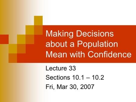 Making Decisions about a Population Mean with Confidence Lecture 33 Sections 10.1 – 10.2 Fri, Mar 30, 2007.