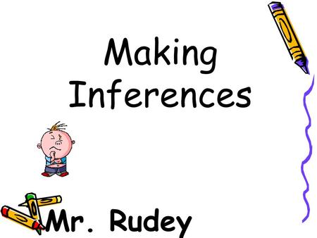 "Making Inferences Mr. Rudey. Does it make sense to you? (warm-up task) "" He put down $10 at the window. The woman behind the window gave $4. The person."