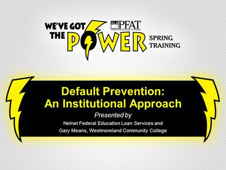 Default Prevention: An Institutional Approach Presented by Nelnet Federal Education Loan Services and Gary Means, Westmoreland Community College.