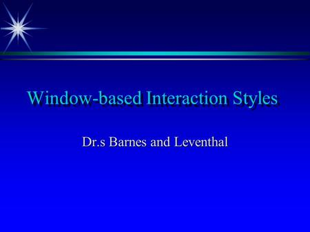 Window-based Interaction Styles Dr.s Barnes and Leventhal.