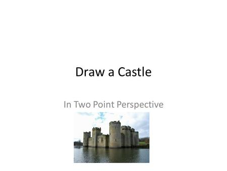 Draw a Castle In Two Point Perspective. When making cylinders appear three-dimensional, you begin by drawing a rectangle using two-point perspective.