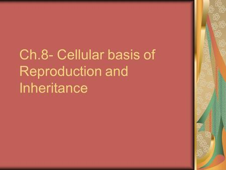 Ch.8- Cellular basis of Reproduction and Inheritance.
