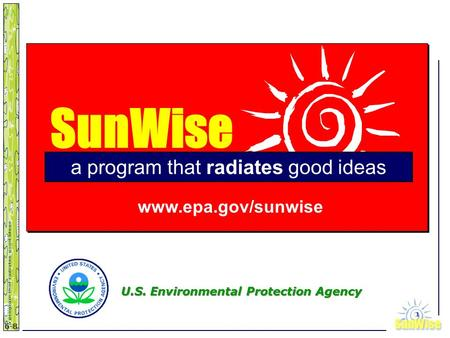 SunWiseSunWise JA 6-8 1 SunWise a program that radiates good ideas www.epa.gov/sunwise U.S. Environmental Protection Agency.