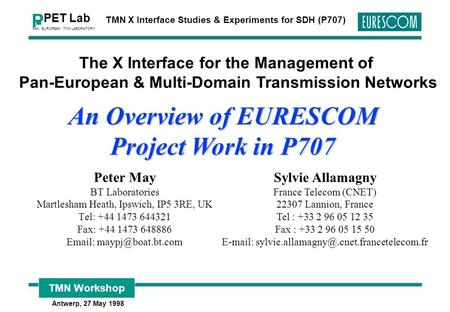 TMN Workshop Antwerp, 27 May 1998 P PET Lab PAN EUROPEAN TMN LABORATORY TMN X Interface Studies & Experiments for SDH (P707) The X Interface for the Management.