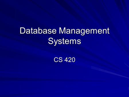 Database Management Systems CS 420. Topics Outline 1. Introduction 2. HTML Review 3. VBScript 4. Access DBMS 5. Relational Database 6. Design Process.