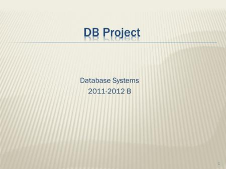 Database Systems 2011-2012 B 1.  Project goal: to tackle and resolve real-life DB related development issues  So what do we need to do:  Design database.