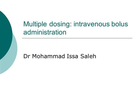 Multiple dosing: intravenous bolus administration