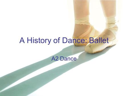 A History of Dance: Ballet A2 Dance. Classical Ballet Classical Ballet is the most formal of the ballet styles, it adheres to traditional ballet technique.