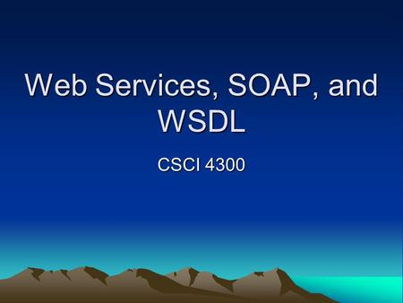 Web Services, SOAP, and WSDL CSCI 4300. Web Services for B2B communication.