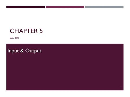 CHAPTER 5 GC 101 Input & Output 1. INTERACTIVE PROGRAMS  We have written programs that print console output, but it is also possible to read input from.