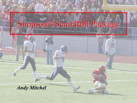 Simpson's Semi Roll Package Andy Mitchel. Storm Semi Roll Package 1.Why we use the Semi Roll Package 2.Semi Roll Protection 3.Base Routes 4.Basic Quarterback.