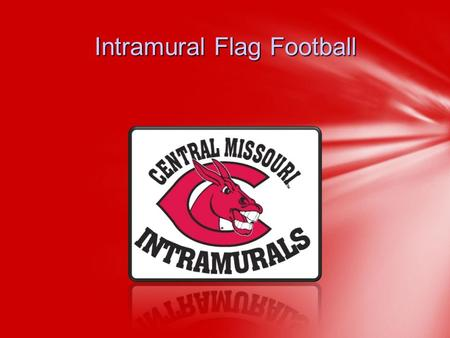 Intramural Flag Football. Kevin Sneed-Assistant Director 660-543-8595 or Lacee Glenn– Graduate Assistant 660-543-8722 or