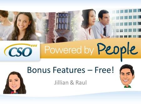 Bonus Features – Free! Jillian & Raul. Session Starters Please silence your cell phones When asking questions please clearly state your name and where.