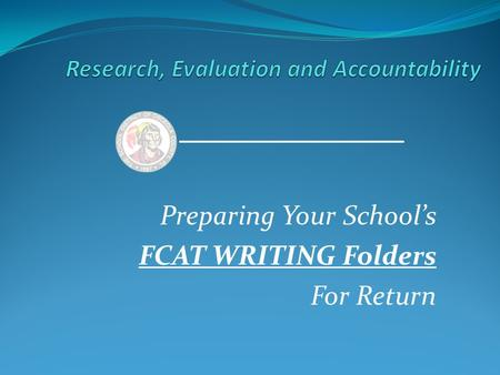 Preparing Your School's FCAT WRITING Folders For Return.