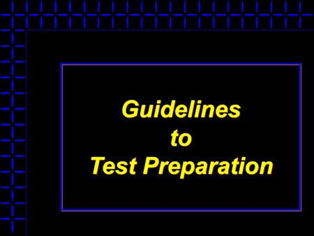 Guidelines to Test Preparation Guidelines to Test Preparation.