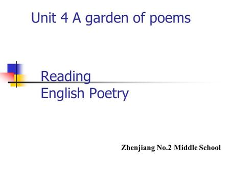 Reading English Poetry Zhenjiang No.2 Middle School Unit 4 A garden of poems.