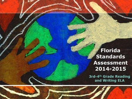 Florida Standards Assessment 2014-2015 3rd-4 th Grade Reading and Writing ELA.