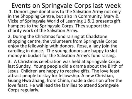 Events on Springvale Corps last week 1. Donors give donations to the Salvation Army not only in the Shopping Centre, but also in Community. Mary & Vicke.