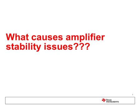 What causes amplifier stability issues???