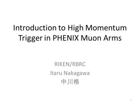 Introduction to High Momentum Trigger in PHENIX Muon Arms RIKEN/RBRC Itaru Nakagawa 中川格 1.