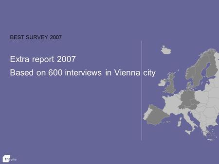 BEST SURVEY 2007 Extra report 2007 Based on 600 interviews in Vienna city.