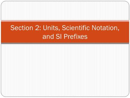 Section 2: Units, Scientific Notation, and SI Prefixes.