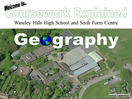 Waseley Hills High School and Sixth Form Centre. Coursework Explained Mr Baker – Head of Geography/Humanities Miss Sherlock – Head of.