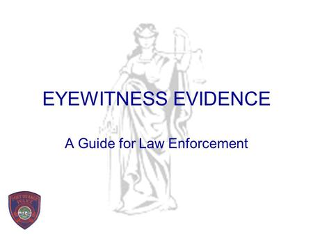 "EYEWITNESS EVIDENCE A Guide for Law Enforcement EYEWITNESS EVIDENCE ""Eyewitnesses frequently play a vital role in uncovering the truth about a crime."
