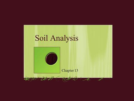 Soil Analysis Chapter 13. What Exactly is soil? Definition varies depending on who you ask Farmers consider it to be the top 6-12 inches of the earth's.