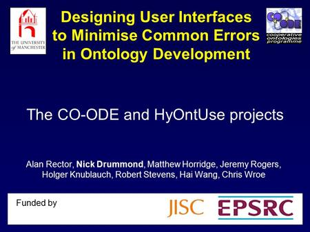 2nd Sept 2004UK e-Science all hands meeting1 Designing User Interfaces to Minimise Common Errors in Ontology Development Alan Rector, Nick Drummond, Matthew.