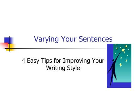 Varying Your Sentences 4 Easy Tips for Improving Your Writing Style.