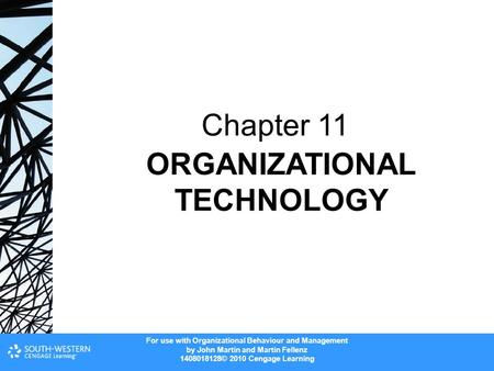 For use with Organizational Behaviour and Management by John Martin and Martin Fellenz 1408018128© 2010 Cengage Learning ORGANIZATIONAL TECHNOLOGY Chapter.