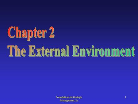 Foundations in Strategic Management, 2e 1. 2 Learning Objectives Understanding of: the elements of the external environment the role of external environmental.