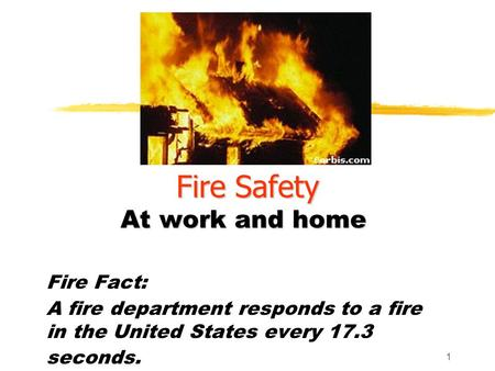Fire Safety At work and home Fire Fact: