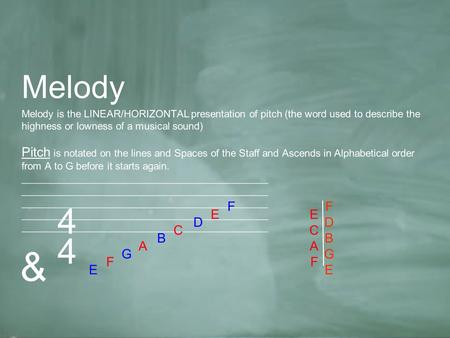 Melody Melody is the LINEAR/HORIZONTAL presentation of pitch (the word used to describe the highness or lowness of a musical sound) Pitch is notated on.
