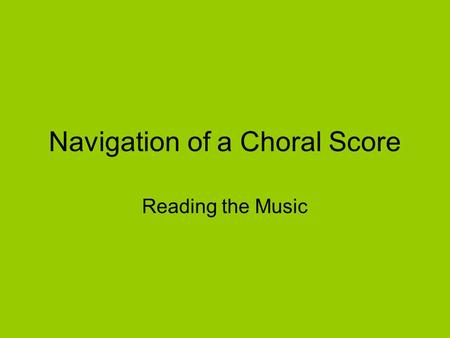 Navigation of a Choral Score Reading the Music It starts with a staff. 5 lines and 4 spaces.