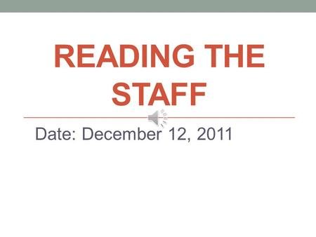 READING THE STAFF Date: December 12, 2011 Clefs TrebleBass Differences/Similarities?