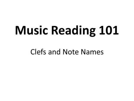 Music Reading 101 Clefs and Note Names. The Music Alphabet: It can repeat itself over and over, starting on any letter.