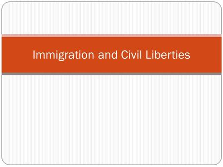 Immigration and Civil Liberties. Key Concepts & Objectivs Technological change, modernization, and changing demographics led to increased political and.