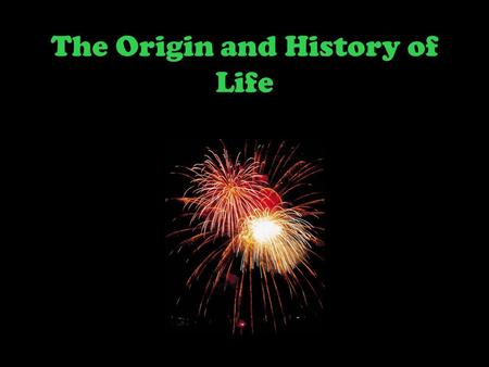 The Origin and History of Life. What is a theory? An explanation widely accepted and supported by evidence Remember- –Theories are just as important or.