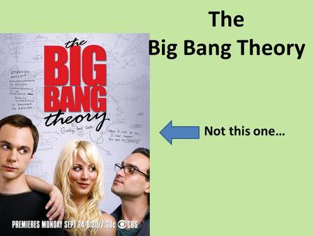 The Big Bang Theory Not this one…. The Theory The Big Bang describes how: – a massive explosion created the universe – the cooling and expansion of.