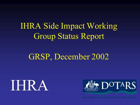IHRA Side Impact Working Group Status Report GRSP, December 2002